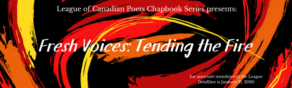 LCP Chapbook series presents Fresh Voices: Tending the Fire. For associate members of the league. Deadline is January 31, 2020.