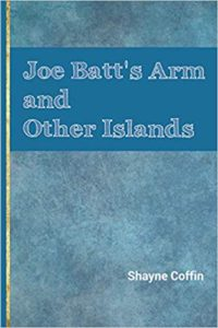 Review:  Joe Batt's Arm and Other Islands by Shayne Coffin