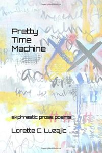 Review: Pretty Time Machine: ekphrastic prose poems by Lorette C. Luzajic