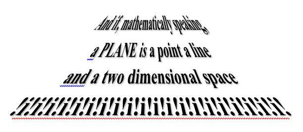 a text visualization stating: And if mathermatically speaking a PLANE is a poeint a line and a two dimensional space