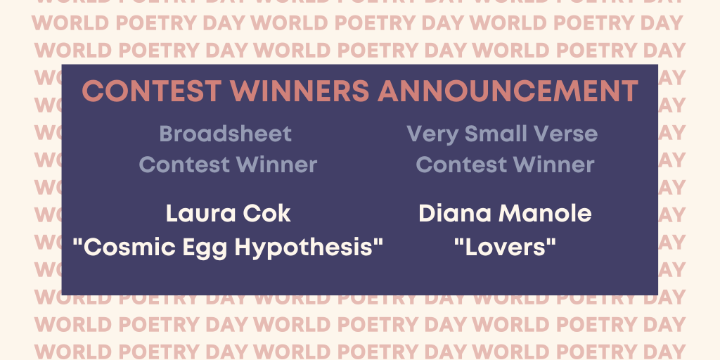 "2020 Broadsheet contest Winner: Laura Cok, ""cosmic Egg Hypothesis"" and 2020 Very Small Verse Contest Winner is Diana Manole ""Lovers"""